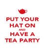 PUT YOUR HAT ON AND HAVE A TEA PARTY - Personalised Poster A4 size