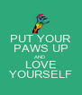 PUT YOUR PAWS UP AND LOVE YOURSELF - Personalised Poster A4 size