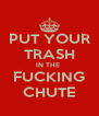 PUT YOUR TRASH IN THE  FUCKING CHUTE - Personalised Poster A4 size