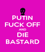 PUTIN FUCK OFF AND DIE BASTARD - Personalised Poster A4 size
