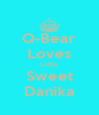 Q-Bear Loves Little Sweet Danika - Personalised Poster A4 size