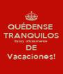 QUÉDENSE  TRANQUILOS Estoy oficialmente  DE Vacaciones! - Personalised Poster A4 size