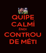 QUÍPE CALMÍ ÊNDI CONTROU DE MÉTI - Personalised Poster A4 size