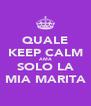 QUALE KEEP CALM AMA SOLO LA MIA MARITA - Personalised Poster A4 size