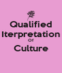 Qualified Iterpretation Of Culture  - Personalised Poster A4 size