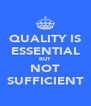 QUALITY IS ESSENTIAL BUT NOT SUFFICIENT - Personalised Poster A4 size
