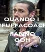 QUANDO I  #FUFFACOACH  FANNO OOH - Personalised Poster A4 size