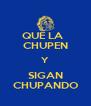 QUE LA   CHUPEN Y SIGAN CHUPANDO - Personalised Poster A4 size