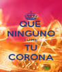 QUE  NINGUNO TOME TU CORONA - Personalised Poster A4 size