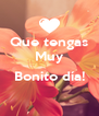 Que tengas Muy  Bonito día!  - Personalised Poster A4 size