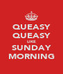 QUEASY QUEASY LIKE SUNDAY MORNING - Personalised Poster A4 size