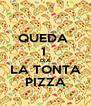 QUEDA  1  DIA LA TONTA PIZZA - Personalised Poster A4 size
