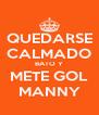 QUEDARSE CALMADO BATO Y METE GOL MANNY - Personalised Poster A4 size