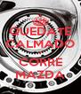 QUEDATE CALMADO Y CORRE MAZDA - Personalised Poster A4 size