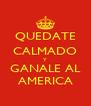 QUEDATE CALMADO Y GANALE AL AMERICA - Personalised Poster A4 size