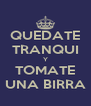 QUEDATE TRANQUI Y TOMATE UNA BIRRA - Personalised Poster A4 size