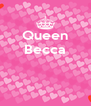 Queen Becca    - Personalised Poster A4 size
