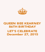 QUEEN BEE KEARNEY 86TH BIRTHDAY  LET'S CELEBRATE December 27, 2015 - Personalised Poster A4 size