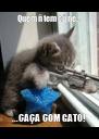 Quem ñ tem cú né... ...CAÇA COM GATO! - Personalised Poster A4 size