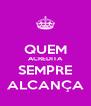 QUEM ACREDITA SEMPRE ALCANÇA - Personalised Poster A4 size