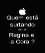 Quem está surtando com a  Regina e  a Cora ? - Personalised Poster A4 size