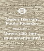 Quem tem um Paulo Ricardo, tem tudo.... Quem não tem,  que arranje um! - Personalised Poster A4 size