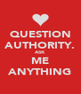 QUESTION AUTHORITY. ASK ME ANYTHING - Personalised Poster A4 size