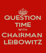 QUESTION TIME WITH CHAIRMAN  LEIBOWITZ - Personalised Poster A4 size