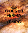 QUESTO FERMA IL TEMPO  - Personalised Poster A4 size