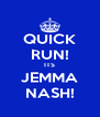 QUICK RUN! ITS JEMMA NASH! - Personalised Poster A4 size
