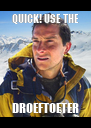 QUICK! USE THE DROEFTOETER - Personalised Poster A4 size