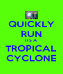 QUICKLY RUN ITS A TROPICAL CYCLONE - Personalised Poster A4 size