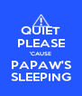 QUIET PLEASE 'CAUSE PAPAW'S SLEEPING - Personalised Poster A4 size