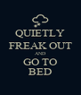 QUIETLY FREAK OUT AND GO TO BED - Personalised Poster A4 size