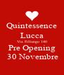 Quintessence Lucca Via Fillungo 140 Pre Opening  30 Novembre - Personalised Poster A4 size
