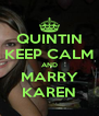 QUINTIN KEEP CALM AND MARRY KAREN - Personalised Poster A4 size