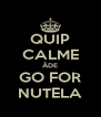 QUIP CALME ÃDE GO FOR NUTELA - Personalised Poster A4 size