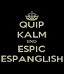 QUIP KALM END ESPIC ESPANGLISH - Personalised Poster A4 size