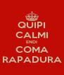 QUIPI CALMI ENDI COMA RAPADURA - Personalised Poster A4 size