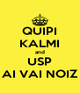 QUIPI KALMI and USP AI VAI NOIZ - Personalised Poster A4 size