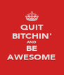 QUIT BITCHIN' AND BE AWESOME - Personalised Poster A4 size