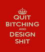 QUIT BITCHING AND DESIGN SHIT - Personalised Poster A4 size