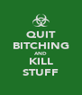 QUIT BITCHING AND KILL STUFF - Personalised Poster A4 size