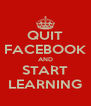 QUIT FACEBOOK AND START LEARNING - Personalised Poster A4 size
