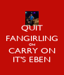QUIT FANGIRLING OH CARRY ON IT'S EBEN - Personalised Poster A4 size