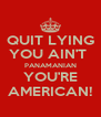 QUIT LYING YOU AIN'T  PANAMANIAN YOU'RE AMERICAN! - Personalised Poster A4 size