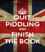 QUIT PIDDLING AND FINISH THE BOOK - Personalised Poster A4 size