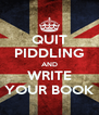 QUIT PIDDLING AND WRITE YOUR BOOK - Personalised Poster A4 size