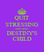 QUIT STRESSING AND SING DESTINY'S CHILD - Personalised Poster A4 size