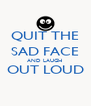 QUIT THE SAD FACE AND LAUGH  OUT LOUD  - Personalised Poster A4 size
